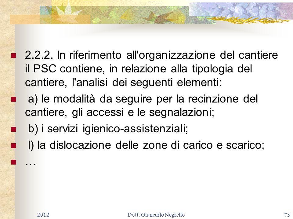 2.2.2. In riferimento all'organizzazione del cantiere il PSC contiene, in relazione alla tipologia del cantiere, l'analisi dei seguenti elementi: a) l