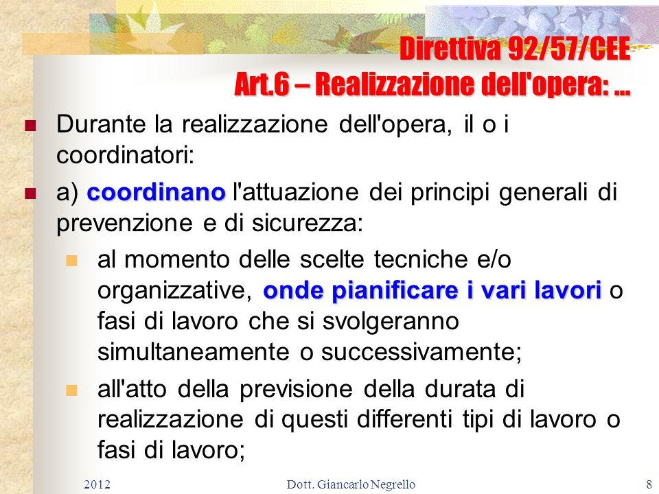 Direttiva 92/57/CEE Art.6 – Realizzazione dell'opera: … Durante la realizzazione dell'opera, il o i coordinatori: coordinano a) coordinano l'attuazion