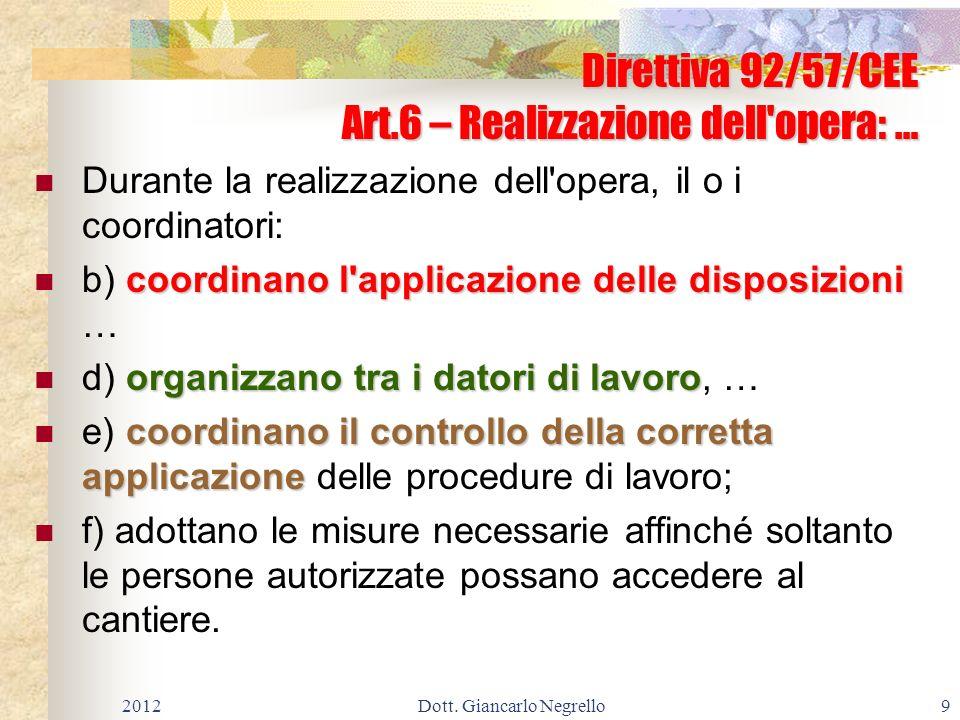 Direttiva 92/57/CEE Art.6 – Realizzazione dell'opera: … Durante la realizzazione dell'opera, il o i coordinatori: coordinano l'applicazione delle disp