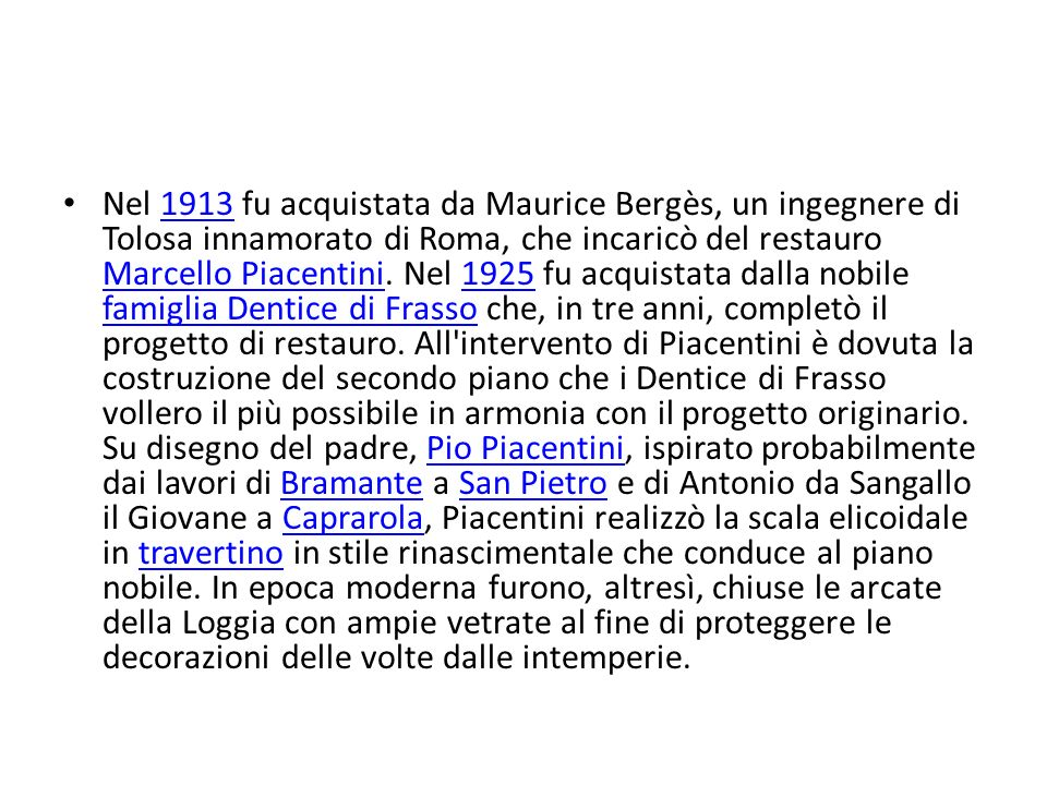 Nel 1913 fu acquistata da Maurice Bergès, un ingegnere di Tolosa innamorato di Roma, che incaricò del restauro Marcello Piacentini. Nel 1925 fu acquis