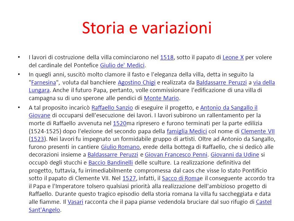 Storia e variazioni I lavori di costruzione della villa cominciarono nel 1518, sotto il papato di Leone X per volere del cardinale del Pontefice Giuli