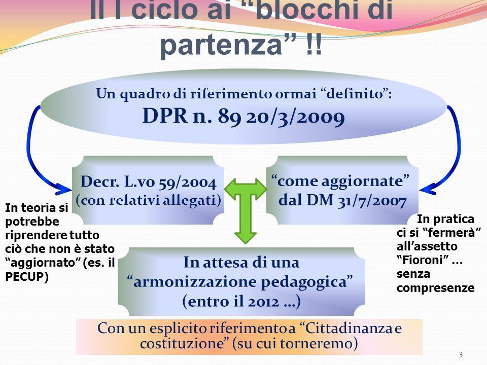 Il I ciclo ai blocchi di partenza !! 3 Un quadro di riferimento ormai definito: DPR n. 89 20/3/2009 Decr. L.vo 59/2004 (con relativi allegati) come ag