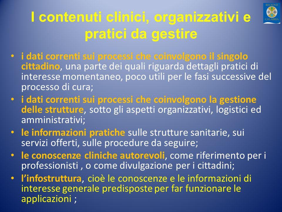 I contenuti clinici, organizzativi e pratici da gestire i dati correnti sui processi che coinvolgono il singolo cittadino, una parte dei quali riguard