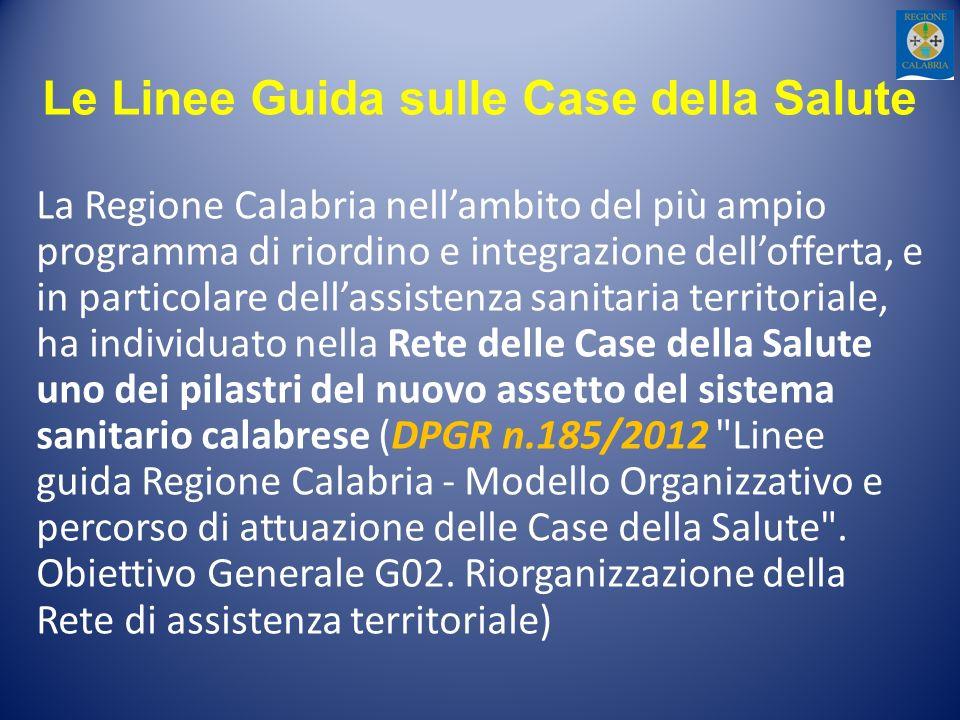 Le Linee Guida sulle Case della Salute La Regione Calabria nellambito del più ampio programma di riordino e integrazione dellofferta, e in particolare