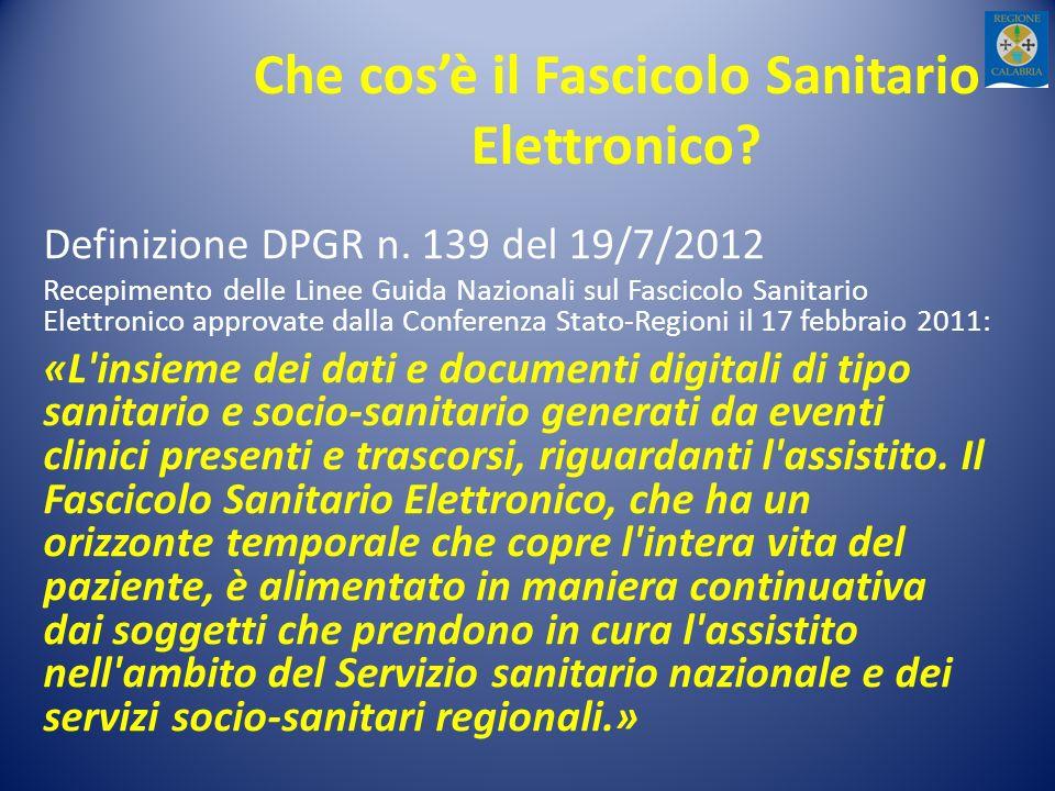 Che cosè il Fascicolo Sanitario Elettronico? Definizione DPGR n. 139 del 19/7/2012 Recepimento delle Linee Guida Nazionali sul Fascicolo Sanitario Ele