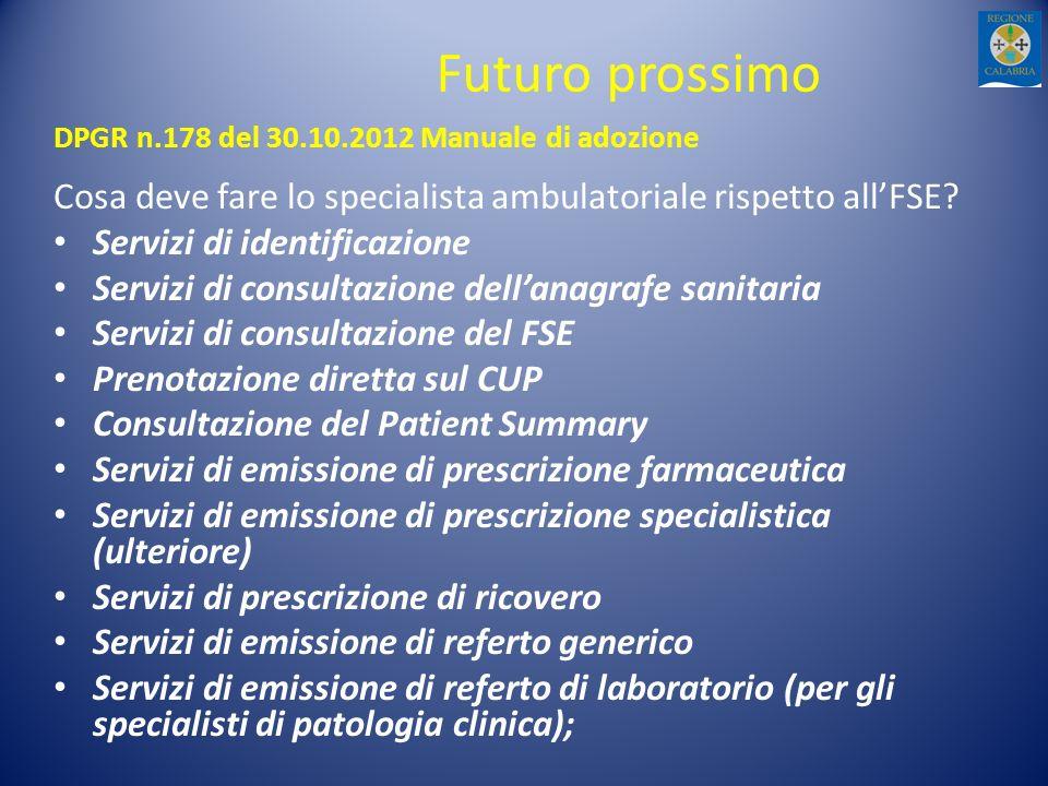 Futuro prossimo DPGR n.178 del 30.10.2012 Manuale di adozione Cosa deve fare lo specialista ambulatoriale rispetto allFSE? Servizi di identificazione