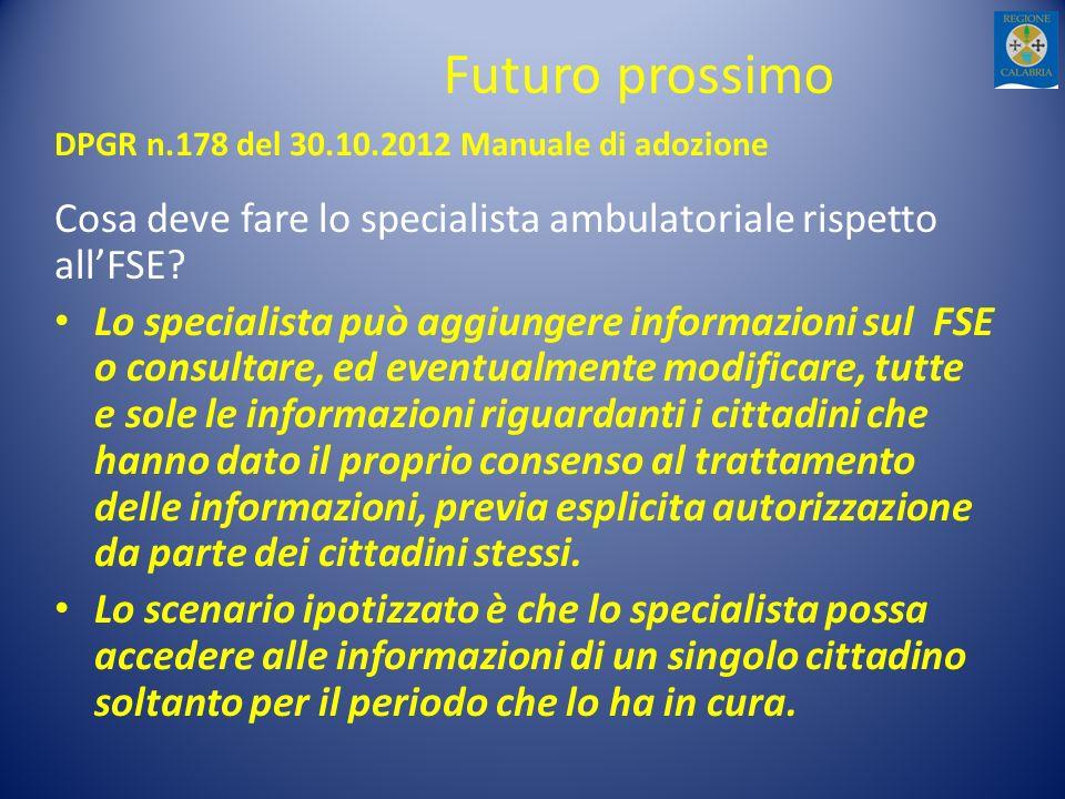 Futuro prossimo DPGR n.178 del 30.10.2012 Manuale di adozione Cosa deve fare lo specialista ambulatoriale rispetto allFSE? Lo specialista può aggiunge