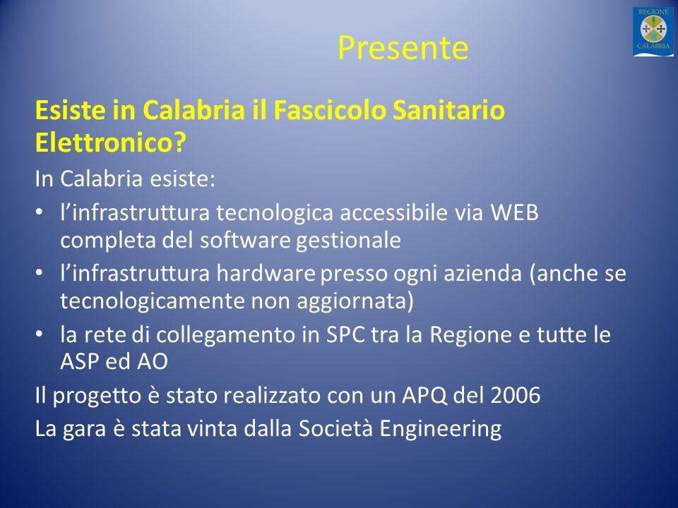 Presente Esiste in Calabria il Fascicolo Sanitario Elettronico? In Calabria esiste: linfrastruttura tecnologica accessibile via WEB completa del softw