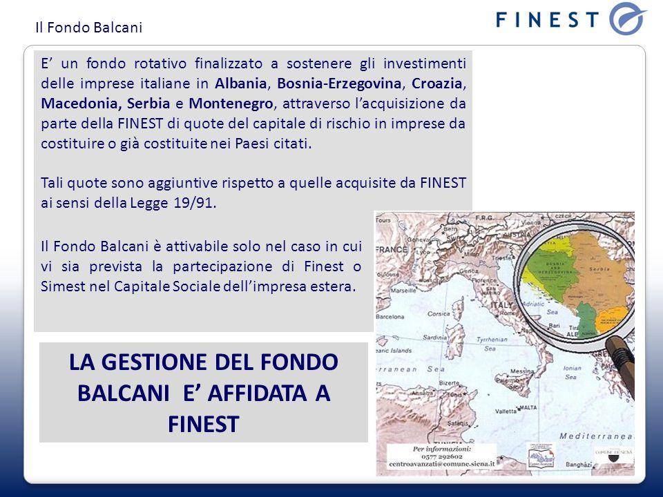 Il Fondo Balcani LA GESTIONE DEL FONDO BALCANI E AFFIDATA A FINEST E un fondo rotativo finalizzato a sostenere gli investimenti delle imprese italiane