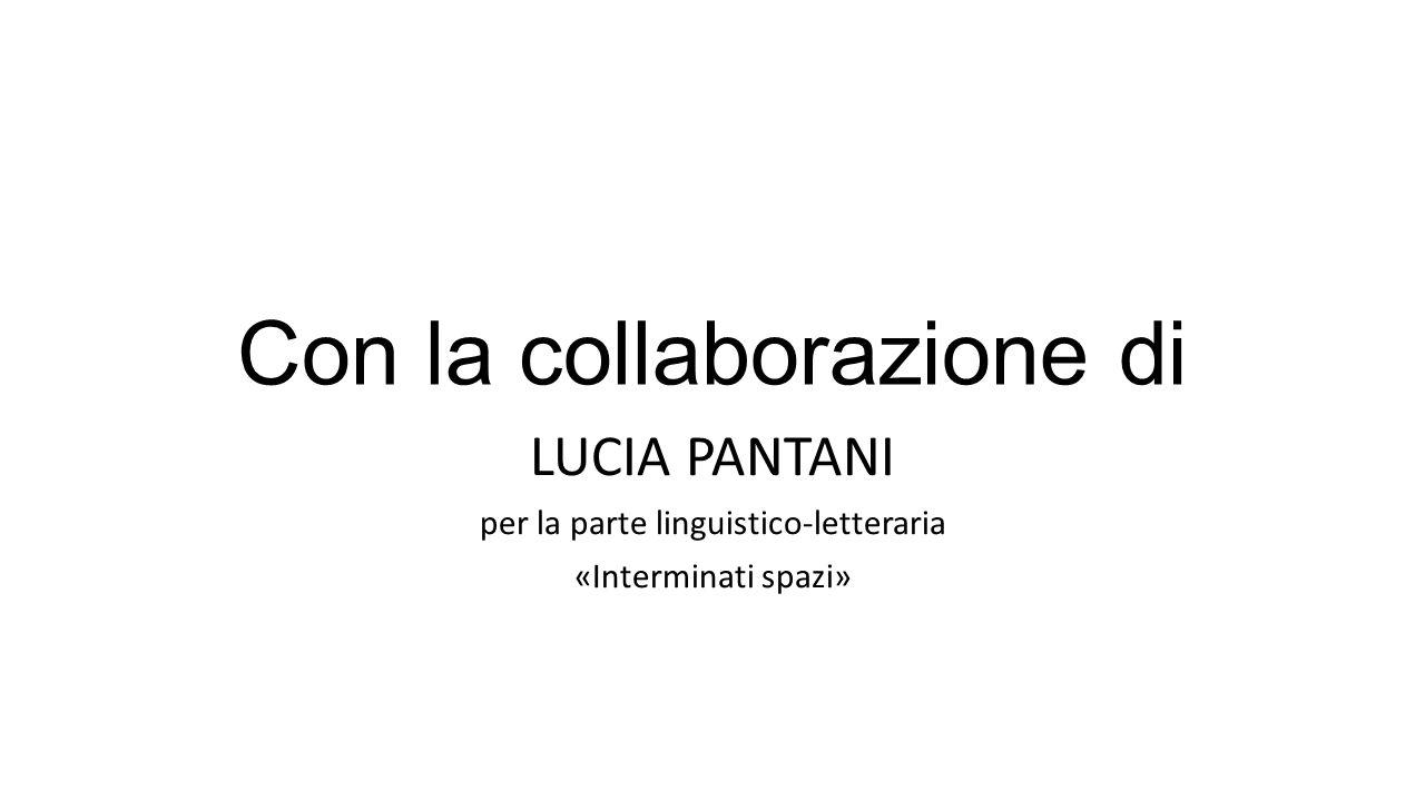 Con la collaborazione di LUCIA PANTANI per la parte linguistico-letteraria «Interminati spazi»