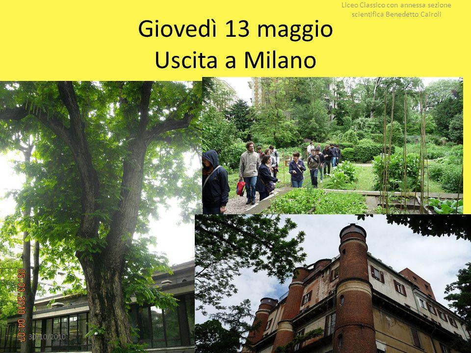 Giovedì 13 maggio Uscita a Milano 30/10/2010 Liceo Classico con annessa sezione scientifica Benedetto Cairoli