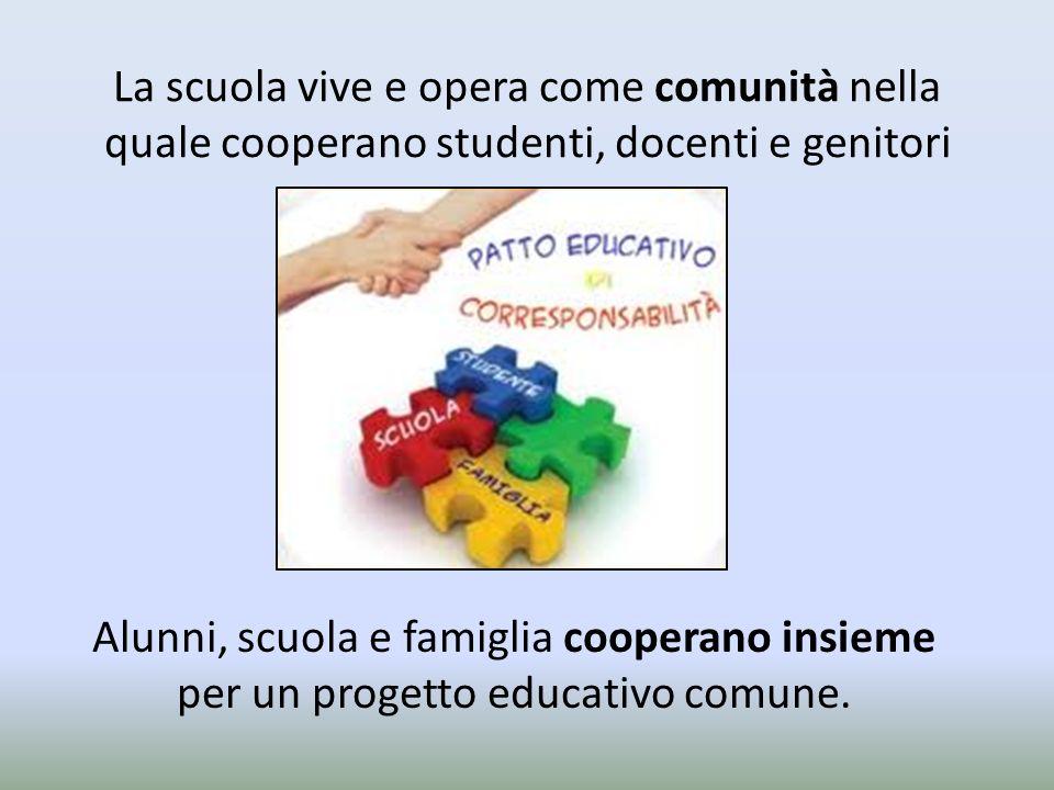 La scuola vive e opera come comunità nella quale cooperano studenti, docenti e genitori Alunni, scuola e famiglia cooperano insieme per un progetto ed