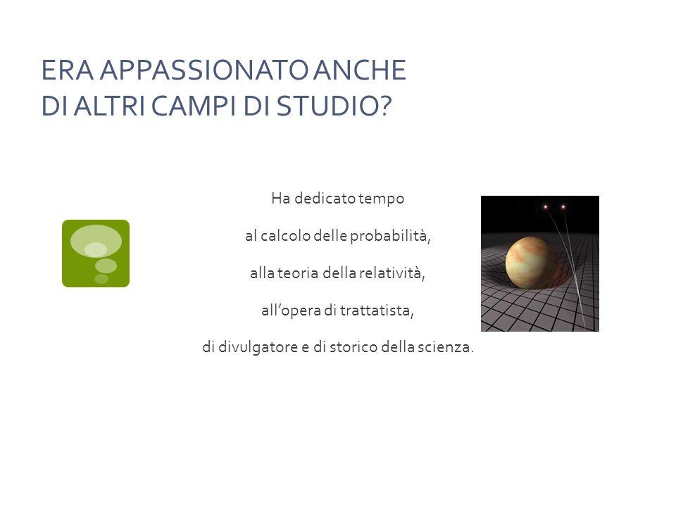 ERA APPASSIONATO ANCHE DI ALTRI CAMPI DI STUDIO.