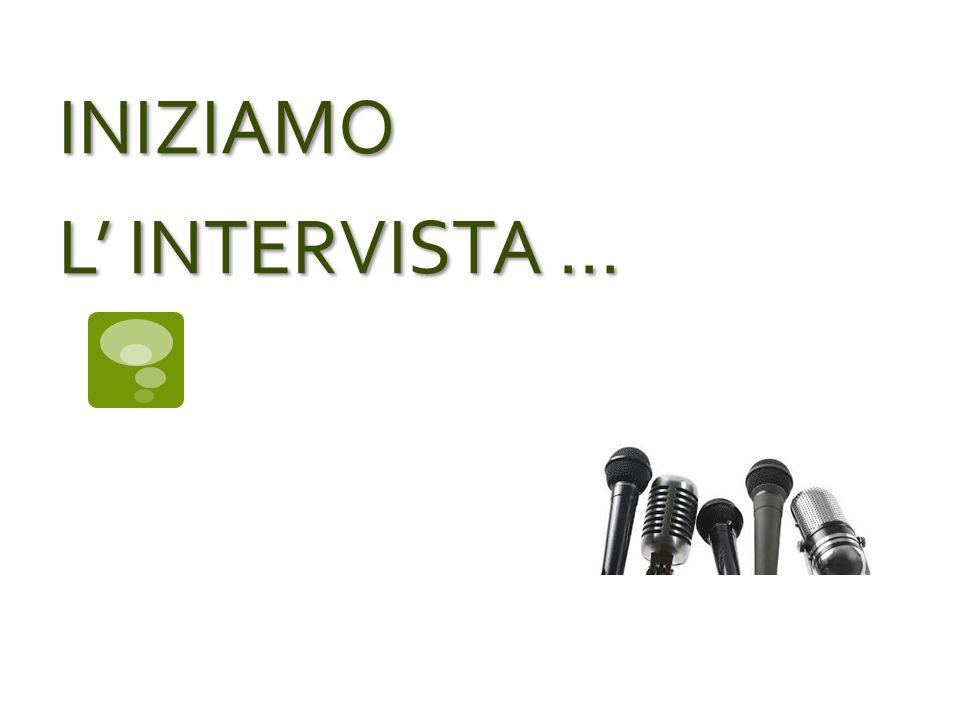 INIZIAMO L INTERVISTA...