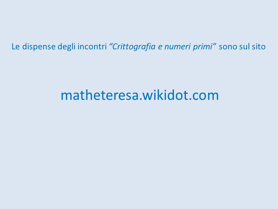 Le dispense degli incontri Crittografia e numeri primi sono sul sito matheteresa.wikidot.com