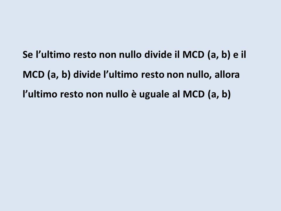 Se lultimo resto non nullo divide il MCD (a, b) e il MCD (a, b) divide lultimo resto non nullo, allora lultimo resto non nullo è uguale al MCD (a, b)