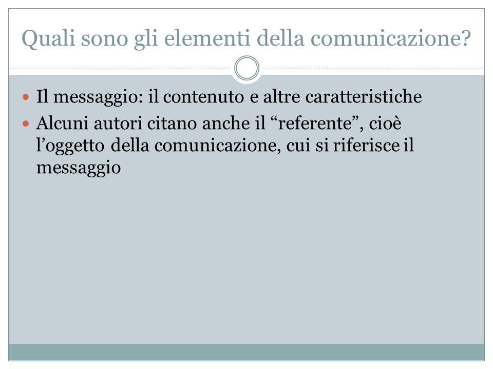 Quali sono gli elementi della comunicazione? Il messaggio: il contenuto e altre caratteristiche Alcuni autori citano anche il referente, cioè loggetto