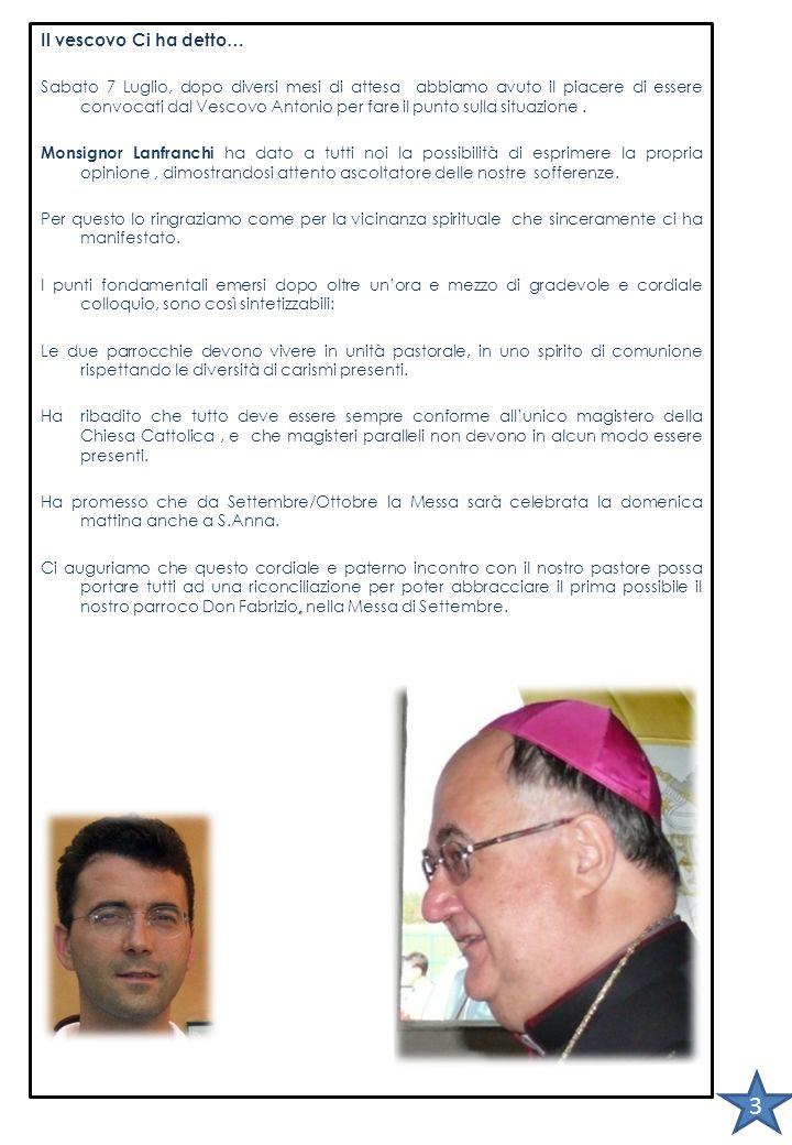 3 Il vescovo Ci ha detto… Sabato 7 Luglio, dopo diversi mesi di attesa abbiamo avuto il piacere di essere convocati dal Vescovo Antonio per fare il punto sulla situazione.