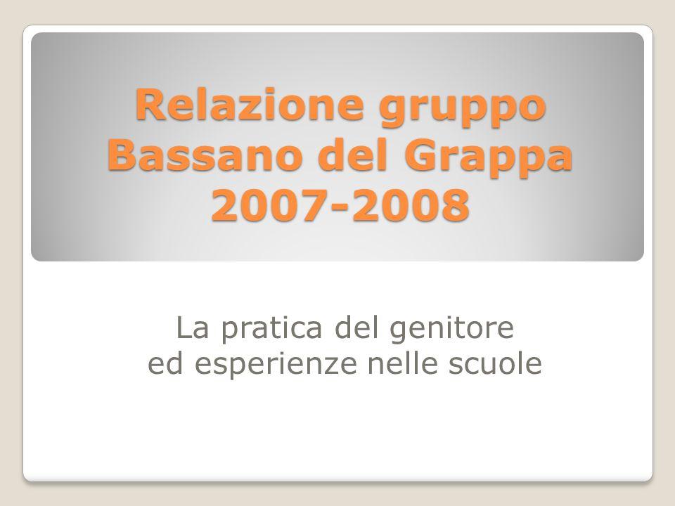 Relazione gruppo Bassano del Grappa 2007-2008 La pratica del genitore ed esperienze nelle scuole
