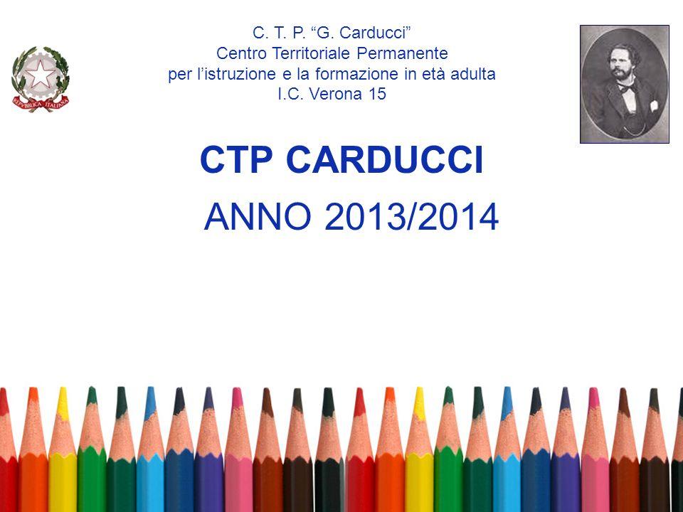 CTP CARDUCCI ANNO 2013/2014 C. T. P. G. Carducci Centro Territoriale Permanente per listruzione e la formazione in età adulta I.C. Verona 15