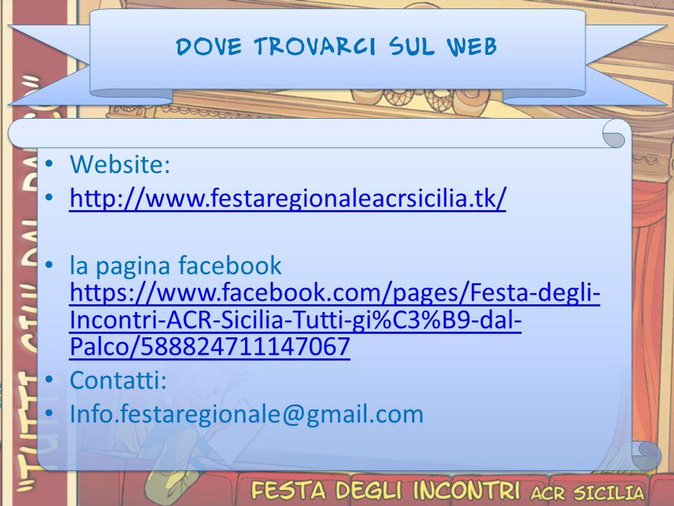 DOVE TROVARCI SUL WEB Website: http://www.festaregionaleacrsicilia.tk/ la pagina facebook https://www.facebook.com/pages/Festa-degli- Incontri-ACR-Sicilia-Tutti-gi%C3%B9-dal- Palco/588824711147067 https://www.facebook.com/pages/Festa-degli- Incontri-ACR-Sicilia-Tutti-gi%C3%B9-dal- Palco/588824711147067 Contatti: Info.festaregionale@gmail.com Website: http://www.festaregionaleacrsicilia.tk/ la pagina facebook https://www.facebook.com/pages/Festa-degli- Incontri-ACR-Sicilia-Tutti-gi%C3%B9-dal- Palco/588824711147067 https://www.facebook.com/pages/Festa-degli- Incontri-ACR-Sicilia-Tutti-gi%C3%B9-dal- Palco/588824711147067 Contatti: Info.festaregionale@gmail.com
