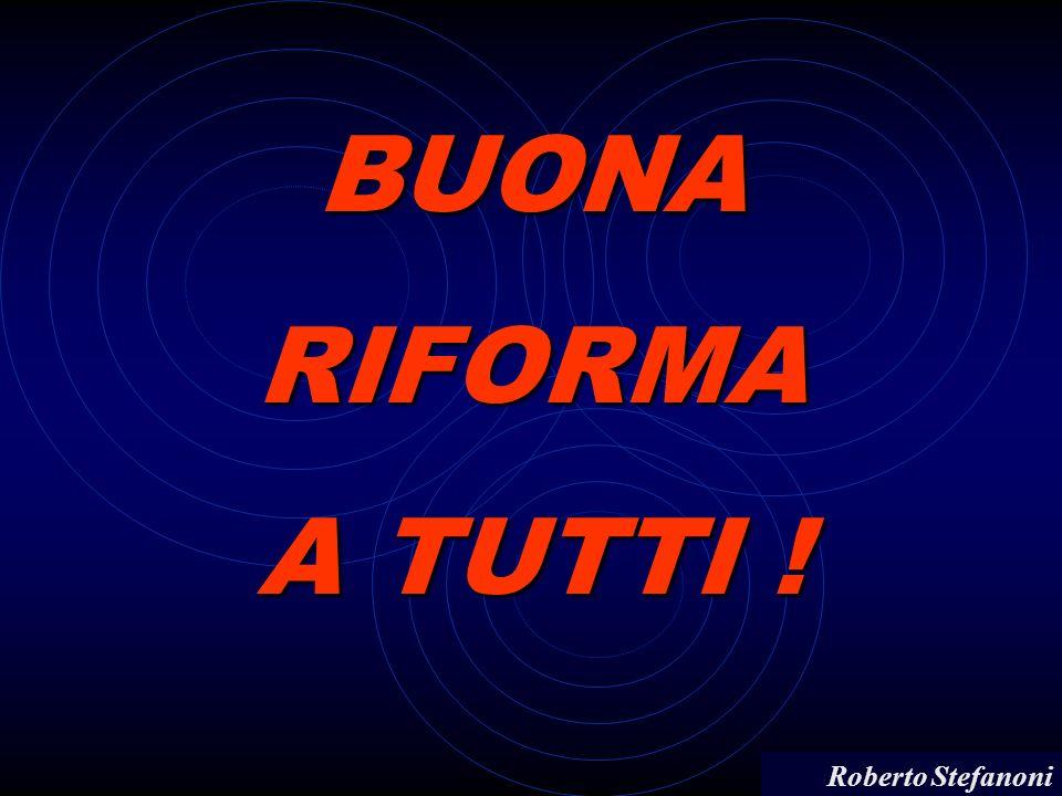 Roberto Stefanoni BUONARIFORMA A TUTTI !