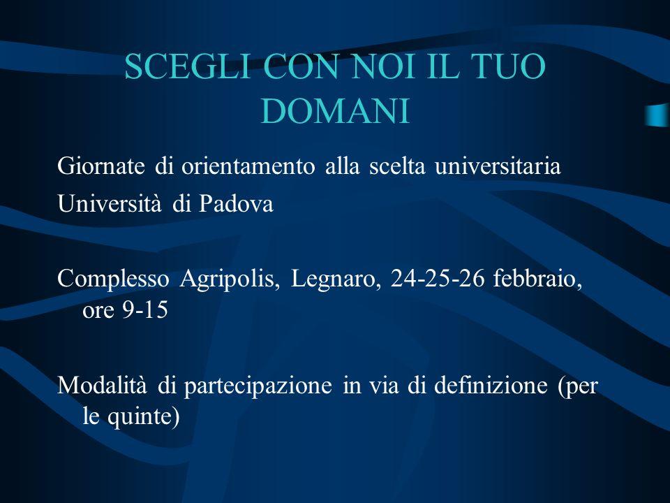 SCEGLI CON NOI IL TUO DOMANI Giornate di orientamento alla scelta universitaria Università di Padova Complesso Agripolis, Legnaro, 24-25-26 febbraio,