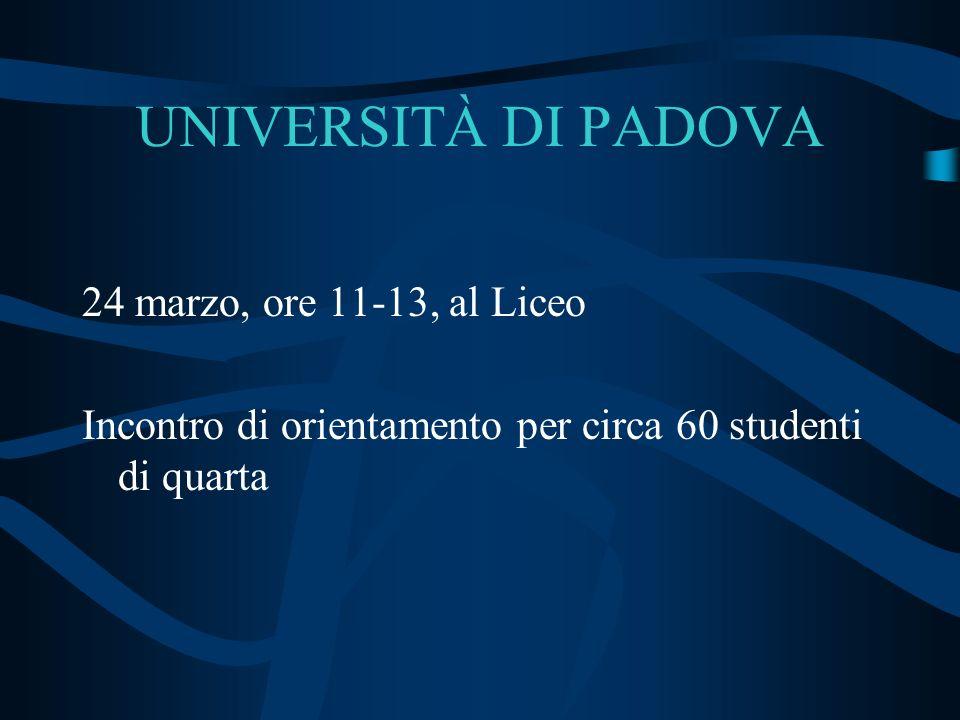 UNIVERSITÀ DI PADOVA 24 marzo, ore 11-13, al Liceo Incontro di orientamento per circa 60 studenti di quarta
