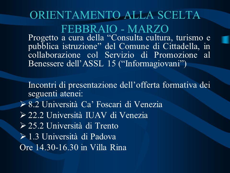 ORIENTAMENTO ALLA SCELTA FEBBRAIO - MARZO Progetto a cura della Consulta cultura, turismo e pubblica istruzione del Comune di Cittadella, in collabora