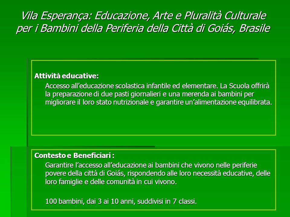 Contesto e Beneficiari : Garantire laccesso alleducazione ai bambini che vivono nelle periferie povere della città di Goiás, rispondendo alle loro necessità educative, delle loro famiglie e delle comunità in cui vivono.