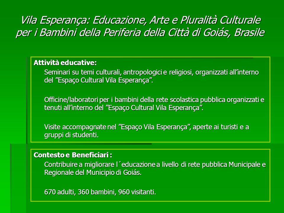 Contesto e Beneficiari : Contribuire a migliorare l´educazione a livello di rete pubblica Municipale e Regionale del Municipio di Goiás.