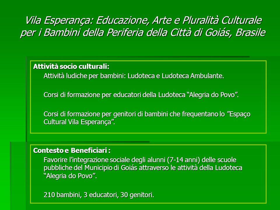 Contesto e Beneficiari : Favorire lintegrazione sociale degli alunni (7-14 anni) delle scuole pubbliche del Municipio di Goiás attraverso le attività della Ludoteca Alegria do Povo.