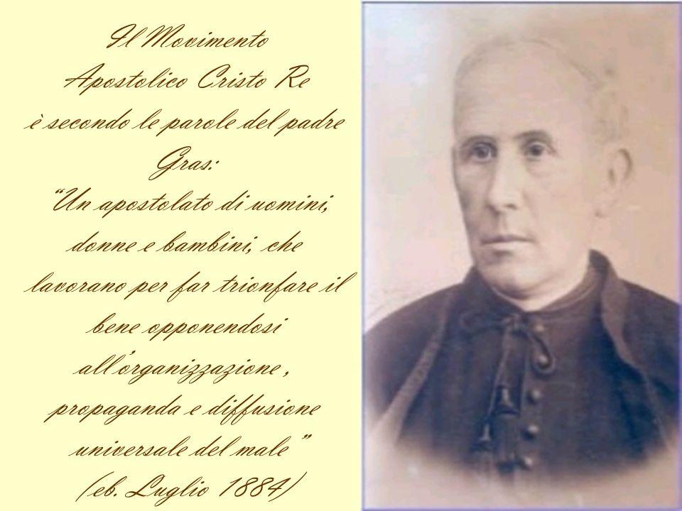 Il Movimento Apostolico Cristo Re è secondo le parole del padre Gras: Un apostolato di uomini, donne e bambini, che lavorano per far trionfare il bene
