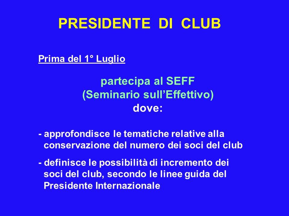 PRESIDENTE DI CLUB Prima del 1° Luglio partecipa al SEFF (Seminario sullEffettivo) dove: - approfondisce le tematiche relative alla conservazione del