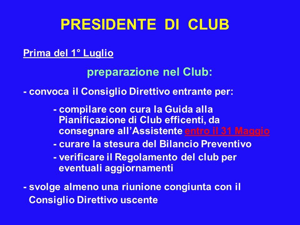 PRESIDENTE DI CLUB Prima del 1° Luglio preparazione nel Club: - convoca il Consiglio Direttivo entrante per: - compilare con cura la Guida alla Pianif