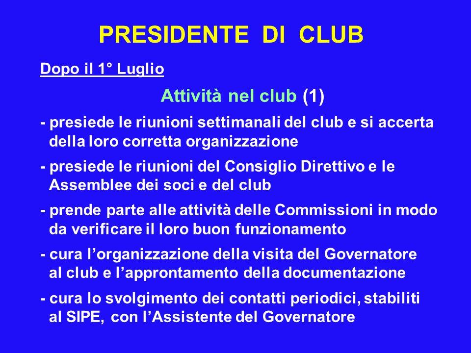 PRESIDENTE DI CLUB Dopo il 1° Luglio Attività nel club (1) - presiede le riunioni settimanali del club e si accerta della loro corretta organizzazione