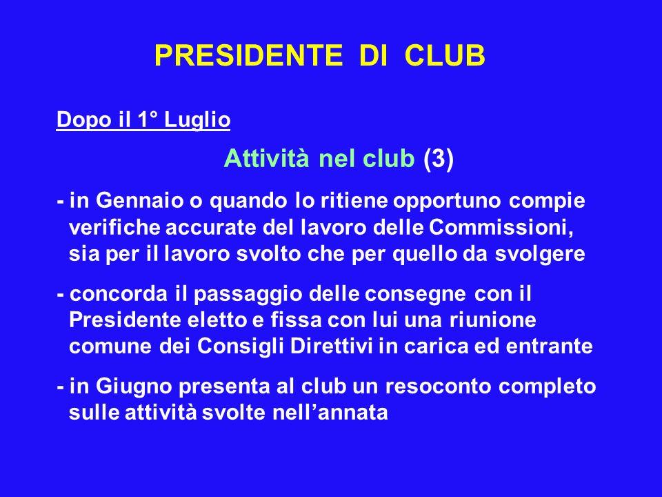 PRESIDENTE DI CLUB Dopo il 1° Luglio Attività nel club (3) - in Gennaio o quando lo ritiene opportuno compie verifiche accurate del lavoro delle Commi