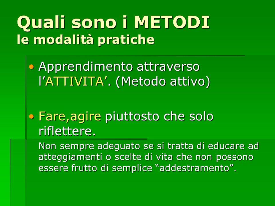 Quali sono i METODI le modalità pratiche Apprendimento attraverso lATTIVITA. (Metodo attivo)Apprendimento attraverso lATTIVITA. (Metodo attivo) Fare,a