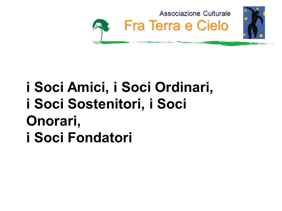 Associazione Culturale Fra Terra e Cielo i Soci Amici, i Soci Ordinari, i Soci Sostenitori, i Soci Onorari, i Soci Fondatori