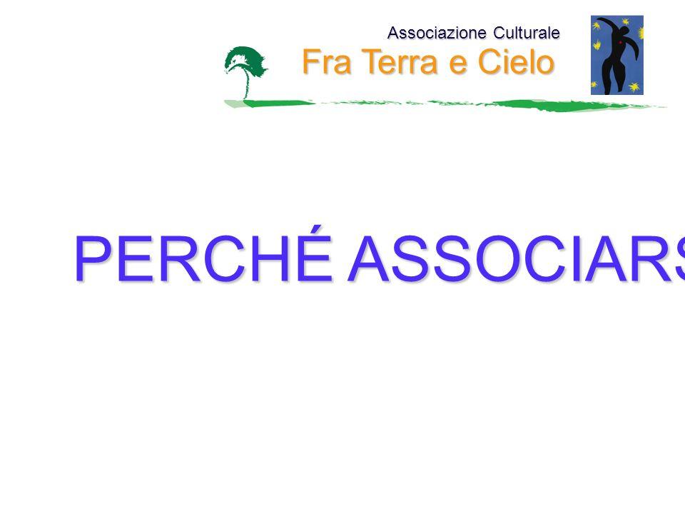 Associazione Culturale Fra Terra e Cielo PERCHÉ ASSOCIARSI