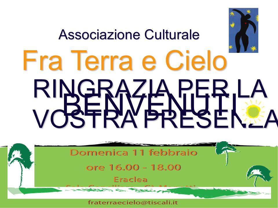 RINGRAZIA PER LA VOSTRA PRESENZA BENVENUTI Associazione Culturale Fra Terra e Cielo