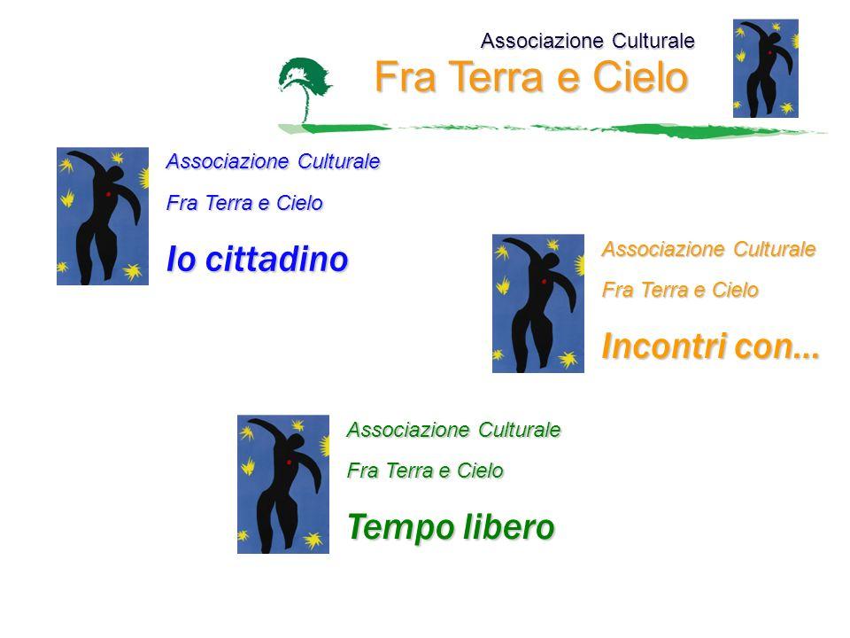 Associazione Culturale Fra Terra e Cielo Associazione Culturale Fra Terra e Cielo Io cittadino Associazione Culturale Fra Terra e Cielo Incontri con…
