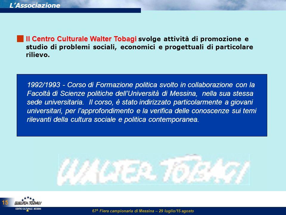 67 A Fiera campionaria di Messina – 29 luglio/15 agosto 15 LAssociazione ll Centro Culturale Walter Tobagi ll Centro Culturale Walter Tobagi svolge at