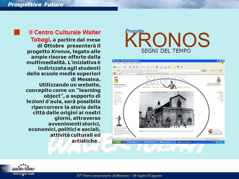 67 A Fiera campionaria di Messina – 29 luglio/15 agosto 16 Prospettive Future ll Centro Culturale Walter Tobagi ll Centro Culturale Walter Tobagi, a p