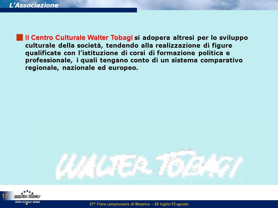 67 A Fiera campionaria di Messina – 29 luglio/15 agosto 17 LAssociazione ll Centro Culturale Walter Tobagi ll Centro Culturale Walter Tobagi si adoper