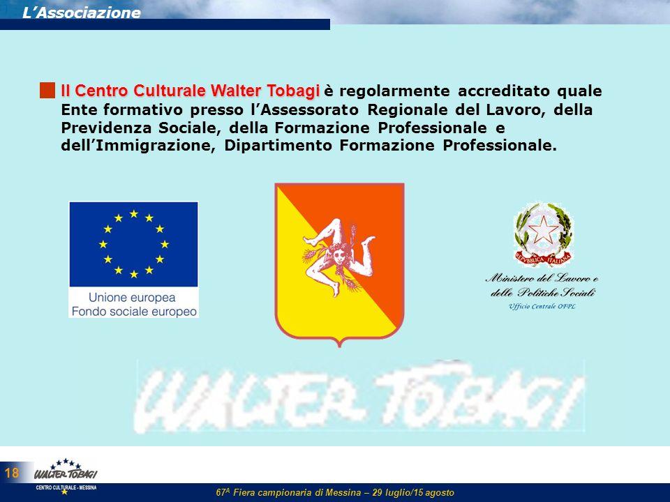 67 A Fiera campionaria di Messina – 29 luglio/15 agosto 18 LAssociazione ll Centro Culturale Walter Tobagi ll Centro Culturale Walter Tobagi è regolar