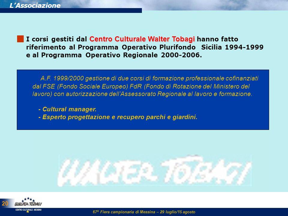 67 A Fiera campionaria di Messina – 29 luglio/15 agosto 20 LAssociazione Centro Culturale Walter Tobagi I corsi gestiti dal Centro Culturale Walter To