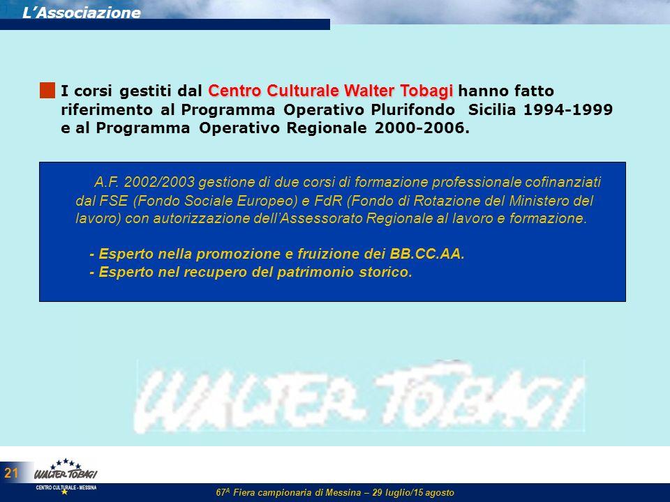 67 A Fiera campionaria di Messina – 29 luglio/15 agosto 21 LAssociazione Centro Culturale Walter Tobagi I corsi gestiti dal Centro Culturale Walter To