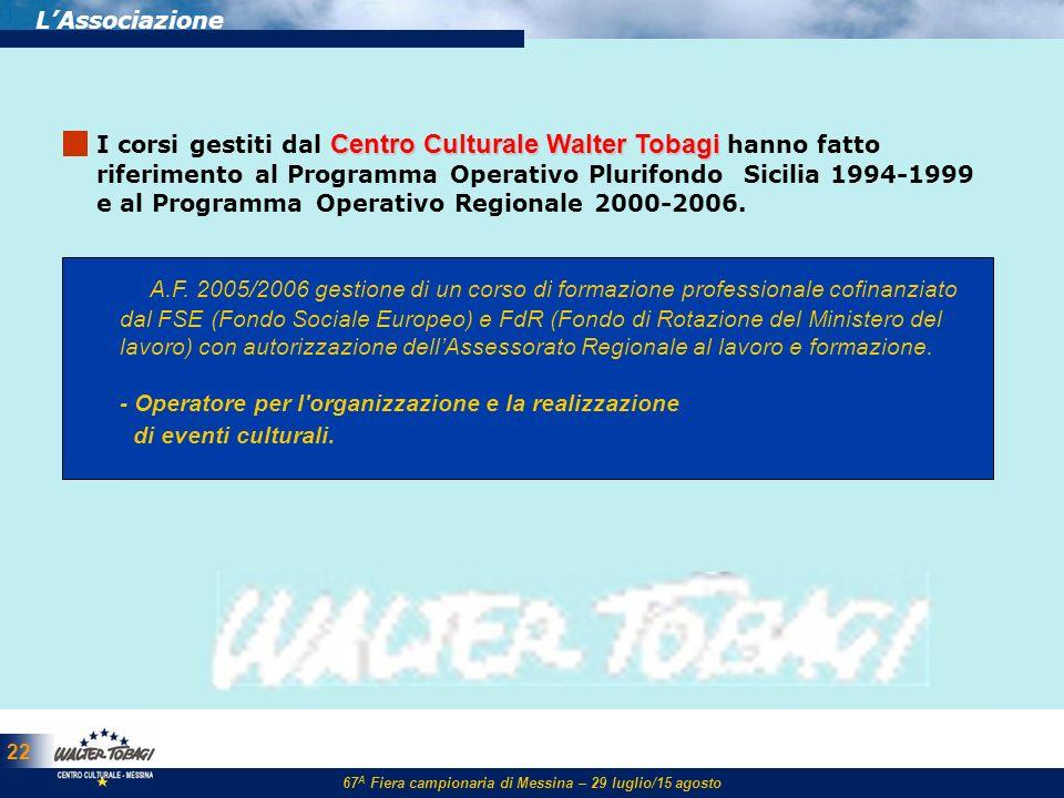 67 A Fiera campionaria di Messina – 29 luglio/15 agosto 22 LAssociazione Centro Culturale Walter Tobagi I corsi gestiti dal Centro Culturale Walter To
