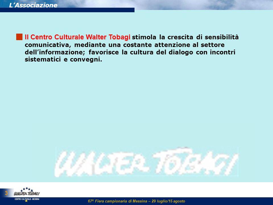 67 A Fiera campionaria di Messina – 29 luglio/15 agosto 3 LAssociazione ll Centro Culturale Walter Tobagi ll Centro Culturale Walter Tobagi stimola la